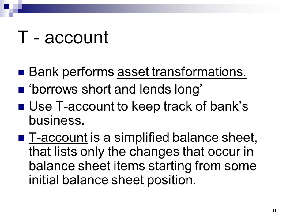T - account Bank performs asset transformations.