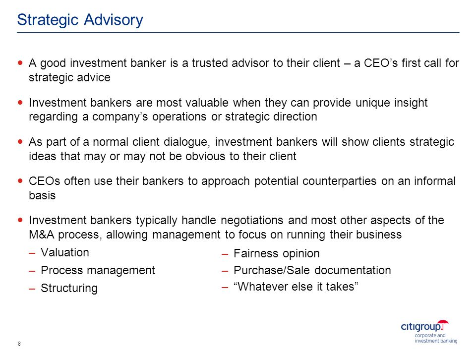 Strategic Advisory A good investment banker is a trusted advisor to their client – a CEO's first call for strategic advice.