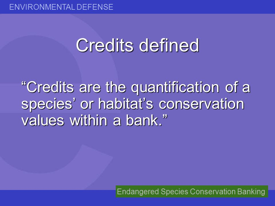 Credits defined Credits are the quantification of a species' or habitat's conservation values within a bank.