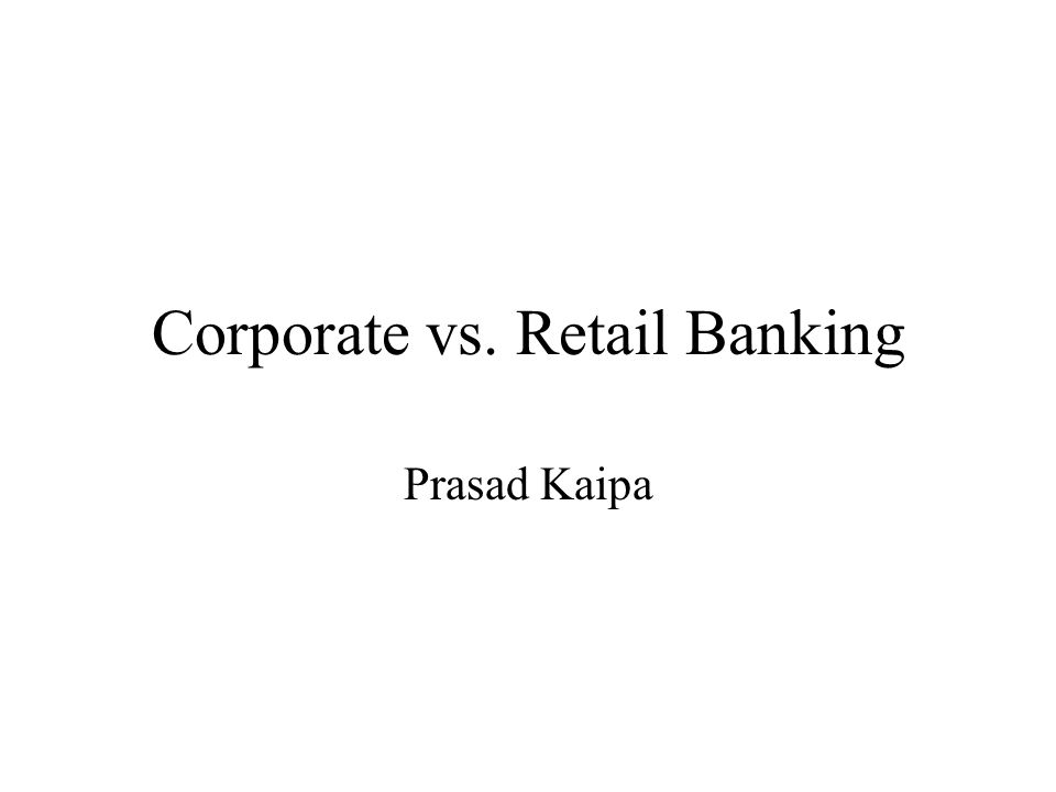 Corporate vs. Retail Banking