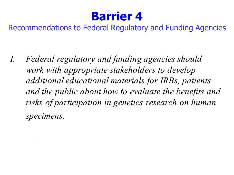 Barrier 4 Recommendations to Federal Regulatory and Funding Agencies
