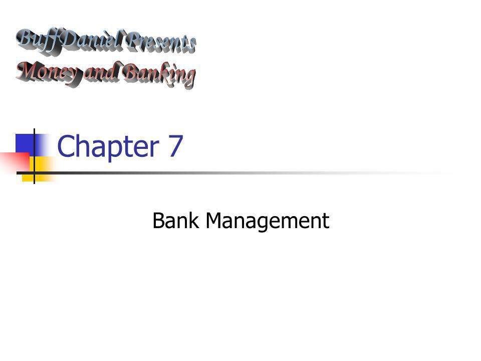 BuffDaniel Presents Money and Banking Chapter 7 Bank Management
