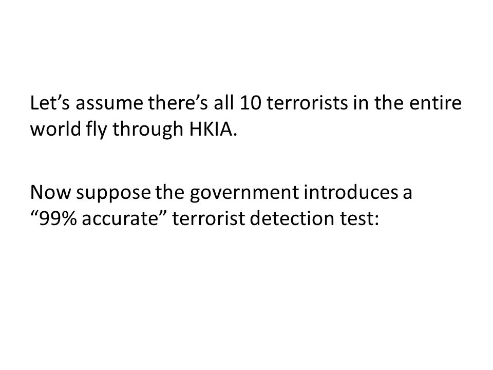 Let's assume there's all 10 terrorists in the entire world fly through HKIA.
