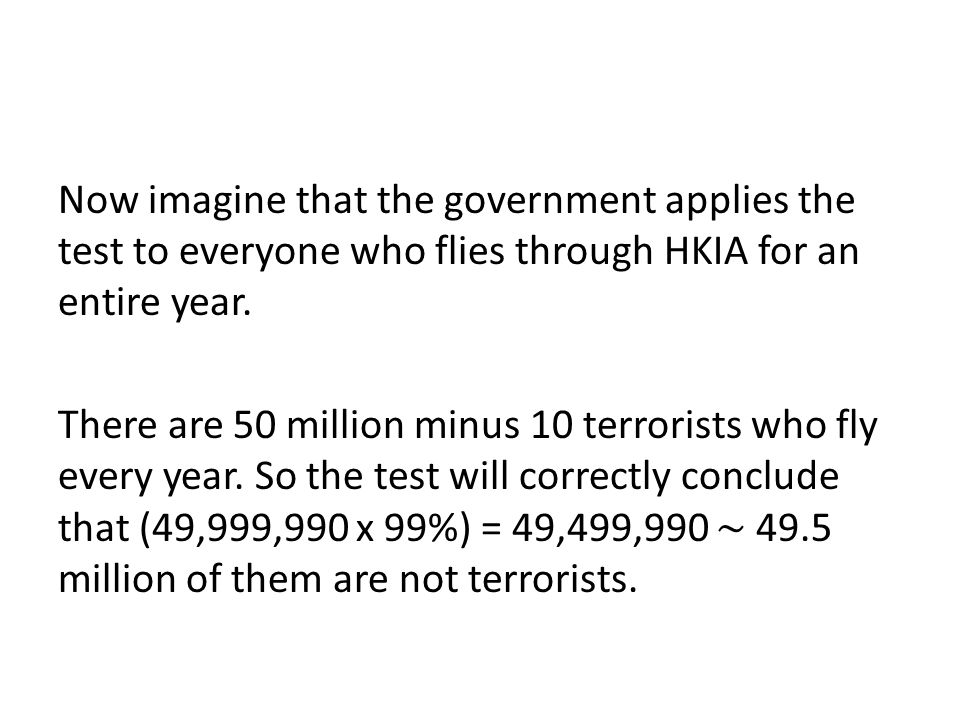 Now imagine that the government applies the test to everyone who flies through HKIA for an entire year.