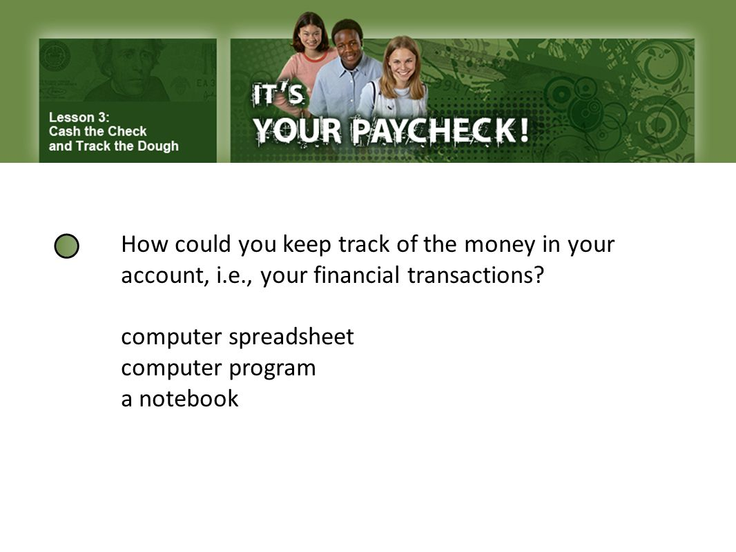 How could you keep track of the money in your. account, i. e