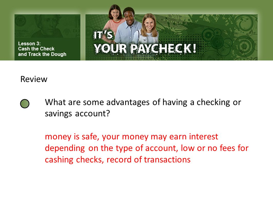Review What are some advantages of having a checking or savings account