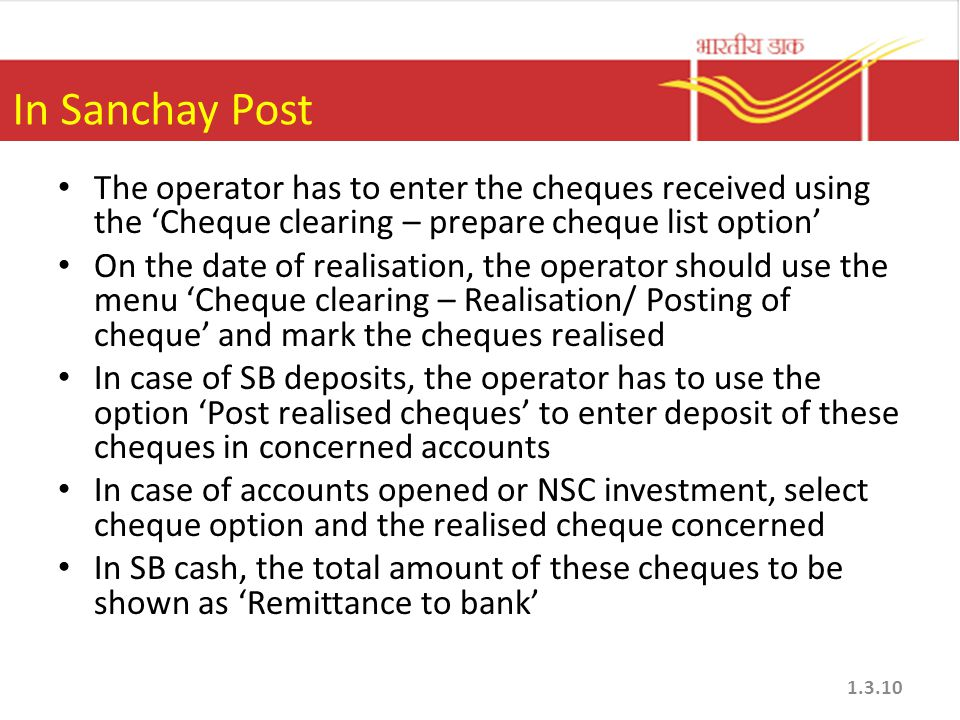 In Sanchay Post The operator has to enter the cheques received using the 'Cheque clearing – prepare cheque list option'