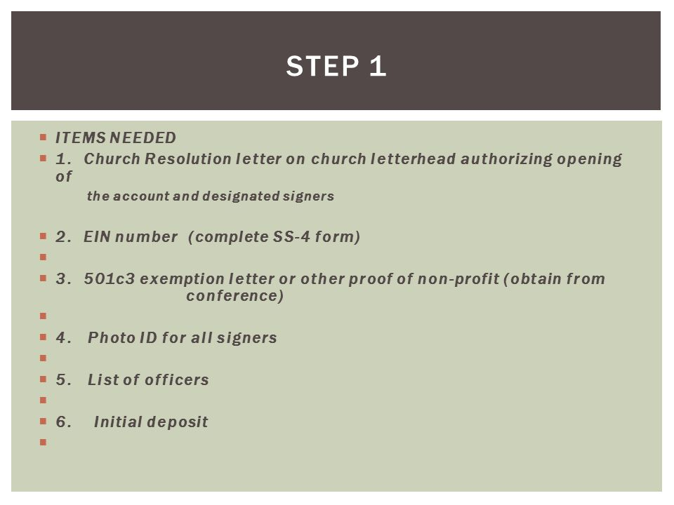 STEP 1 ITEMS NEEDED. 1. Church Resolution letter on church letterhead authorizing opening of. the account and designated signers.