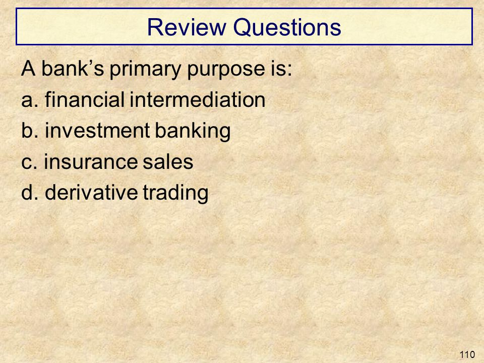 Review Questions A bank's primary purpose is: a. financial intermediation b.