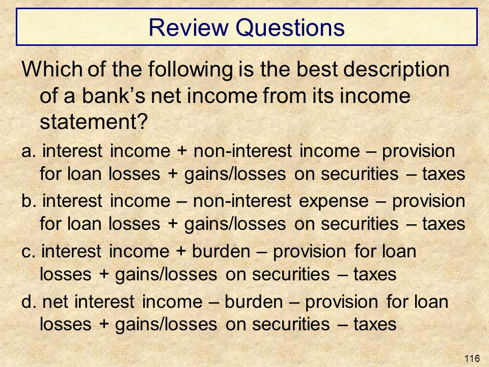 Review Questions Which of the following is the best description of a bank's net income from its income statement