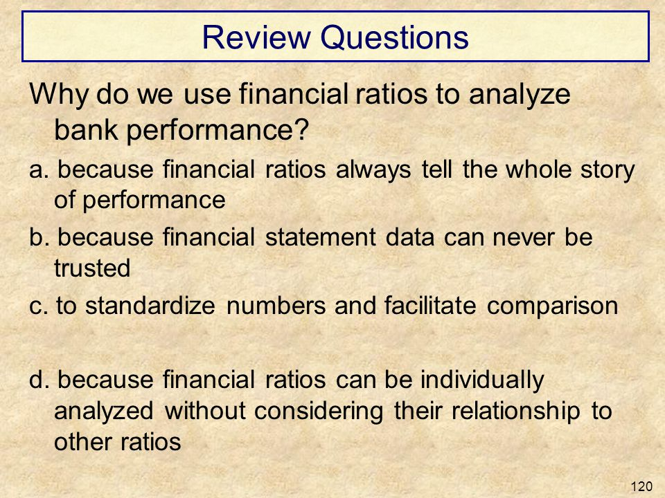 Review Questions Why do we use financial ratios to analyze bank performance a. because financial ratios always tell the whole story of performance.