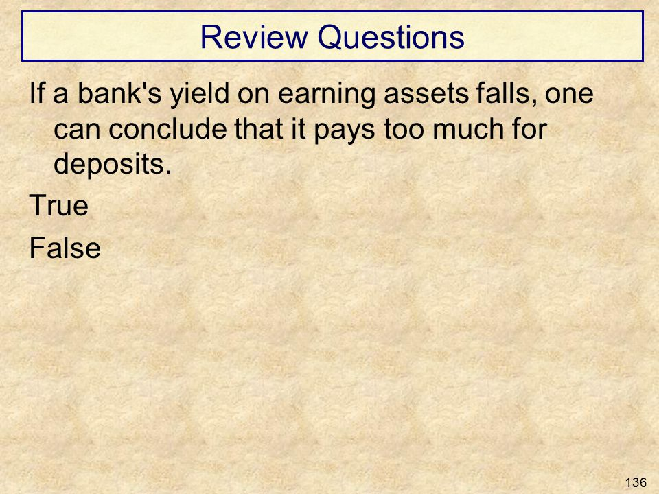Review Questions If a bank s yield on earning assets falls, one can conclude that it pays too much for deposits.