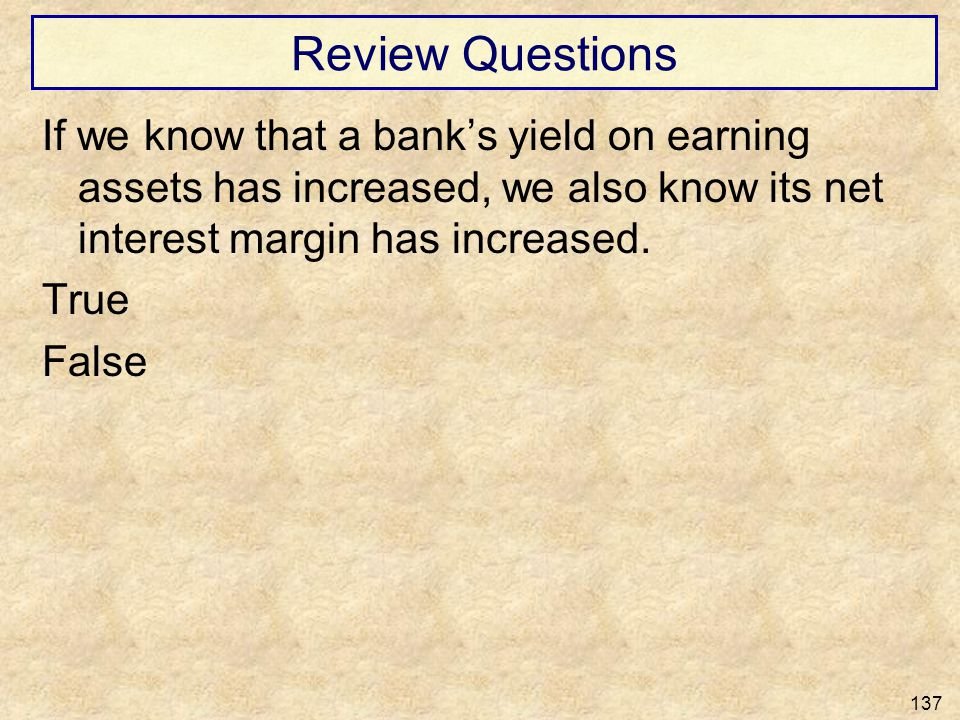 Review Questions If we know that a bank's yield on earning assets has increased, we also know its net interest margin has increased.