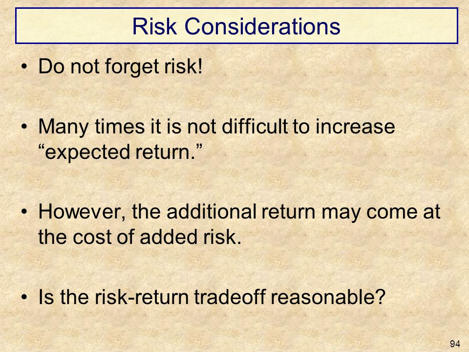 Risk Considerations Do not forget risk!