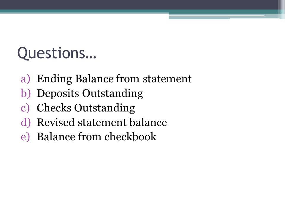 Questions… Ending Balance from statement Deposits Outstanding