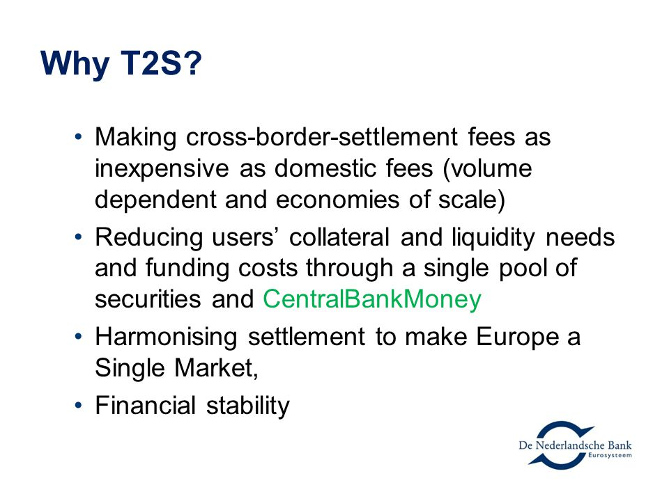 Why T2S Making cross-border-settlement fees as inexpensive as domestic fees (volume dependent and economies of scale)
