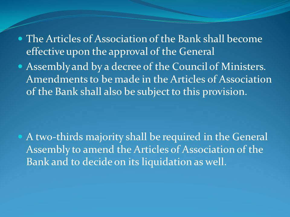 The Articles of Association of the Bank shall become effective upon the approval of the General
