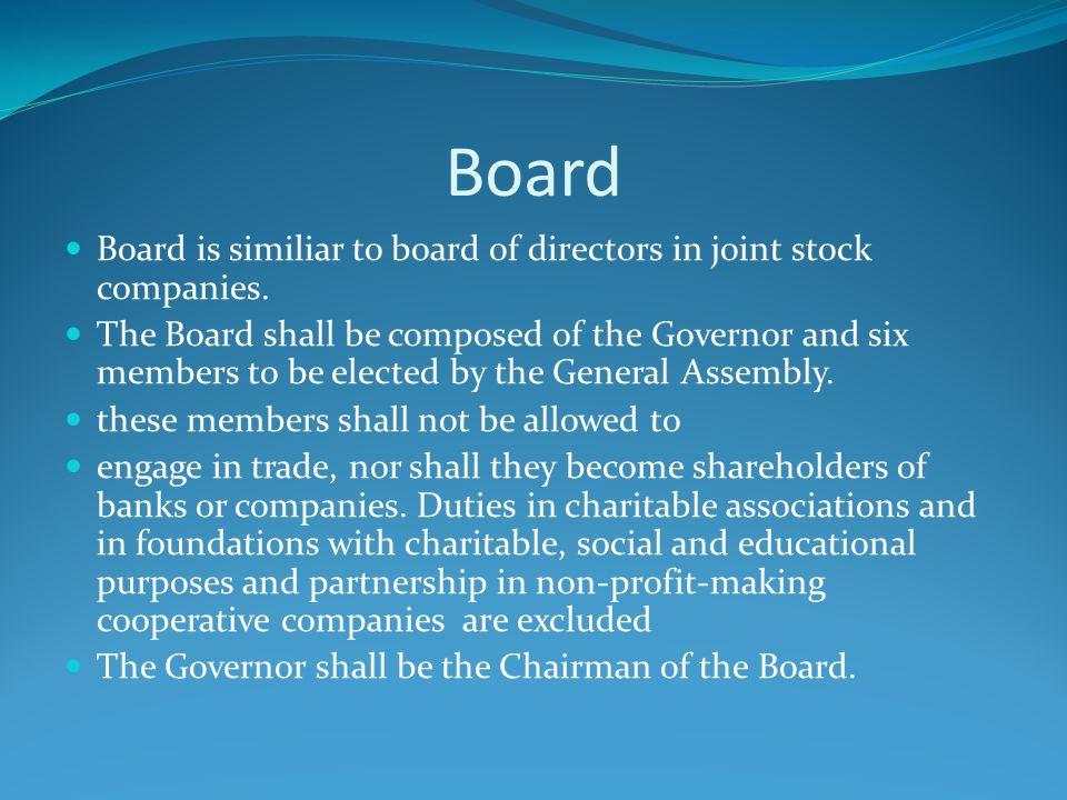 Board Board is similiar to board of directors in joint stock companies.