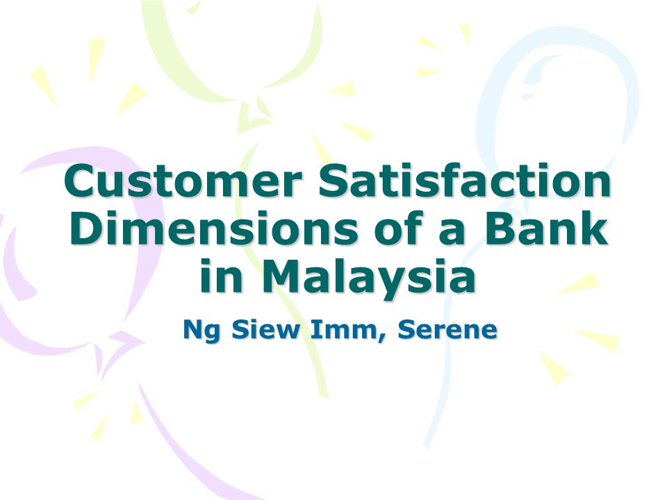 Customer Satisfaction Dimensions of a Bank in Malaysia