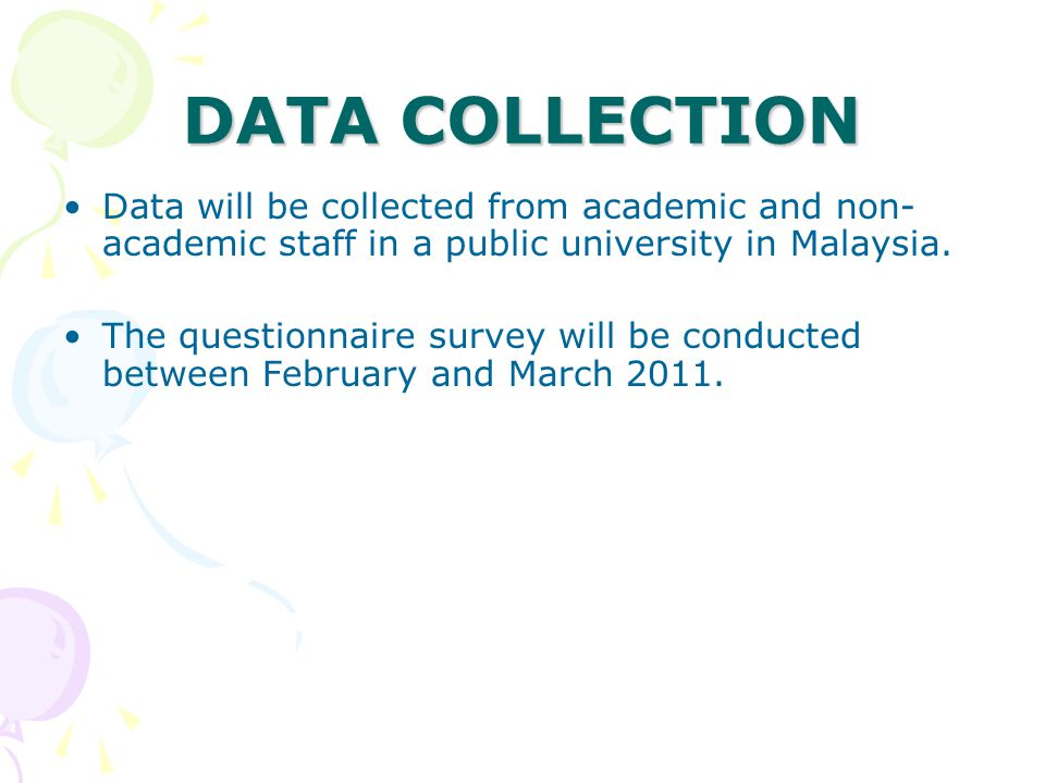 DATA COLLECTION Data will be collected from academic and non-academic staff in a public university in Malaysia.