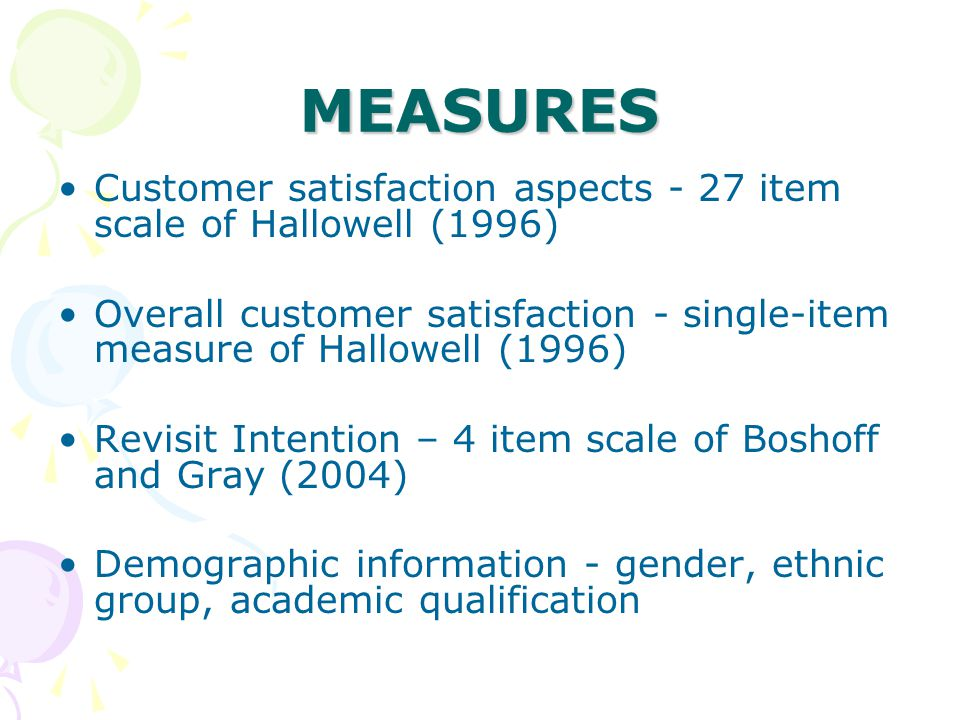 MEASURES Customer satisfaction aspects - 27 item scale of Hallowell (1996) Overall customer satisfaction - single-item measure of Hallowell (1996)