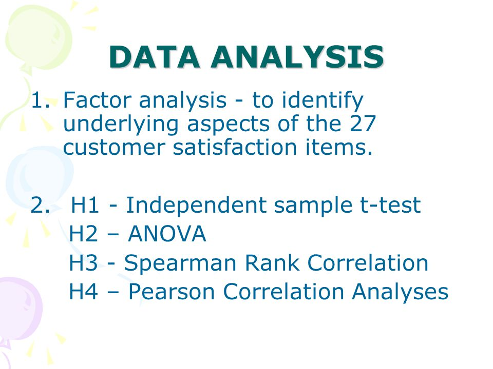 DATA ANALYSIS Factor analysis - to identify underlying aspects of the 27 customer satisfaction items.