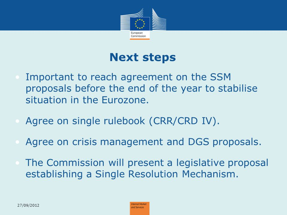 Next steps Important to reach agreement on the SSM proposals before the end of the year to stabilise situation in the Eurozone.