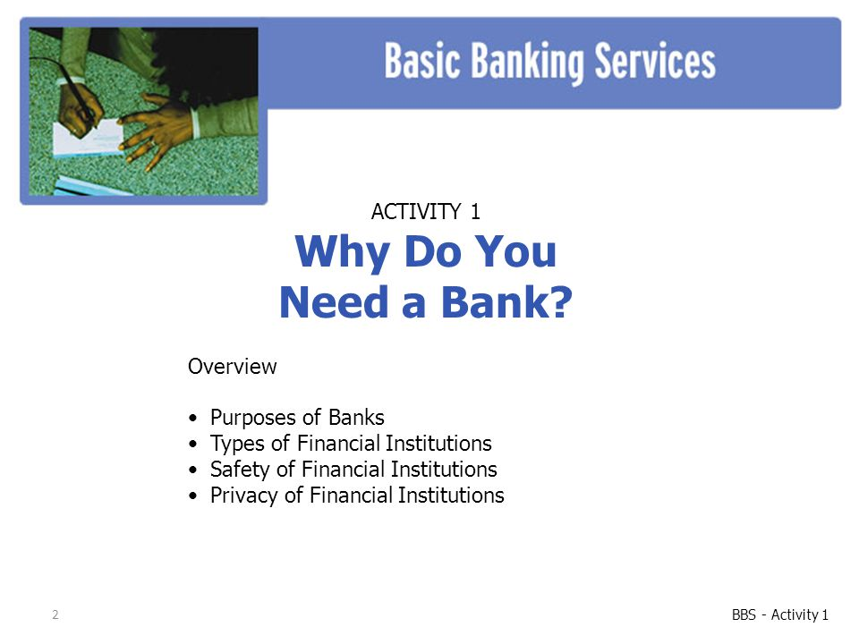 Why Do You Need a Bank ACTIVITY 1 Overview Purposes of Banks