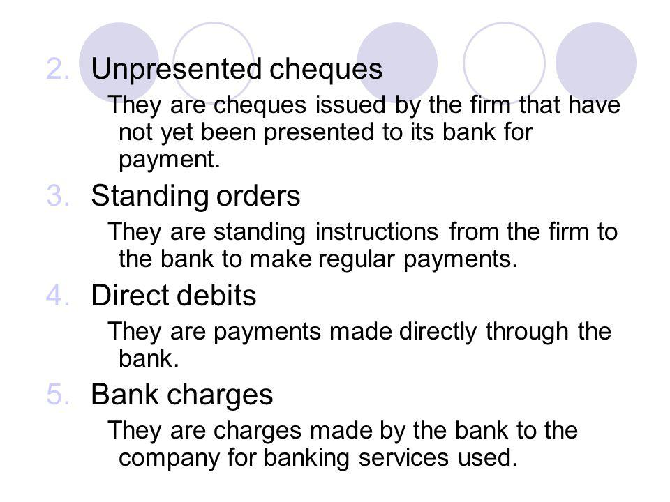 Unpresented cheques Standing orders Direct debits Bank charges