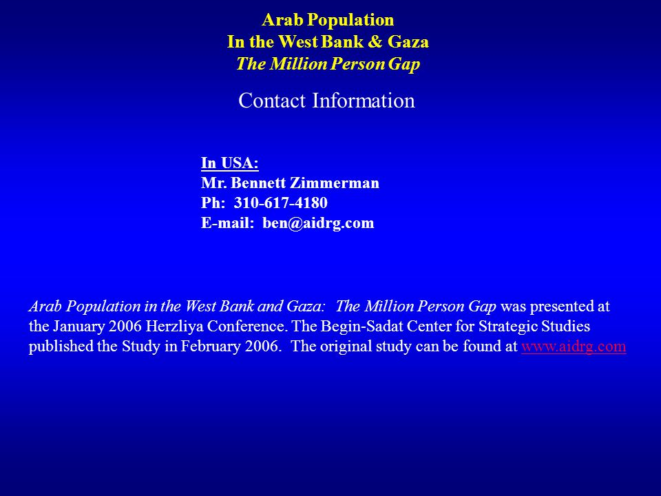 Arab Population In the West Bank & Gaza. The Million Person Gap. Contact Information. In USA: Mr. Bennett Zimmerman.