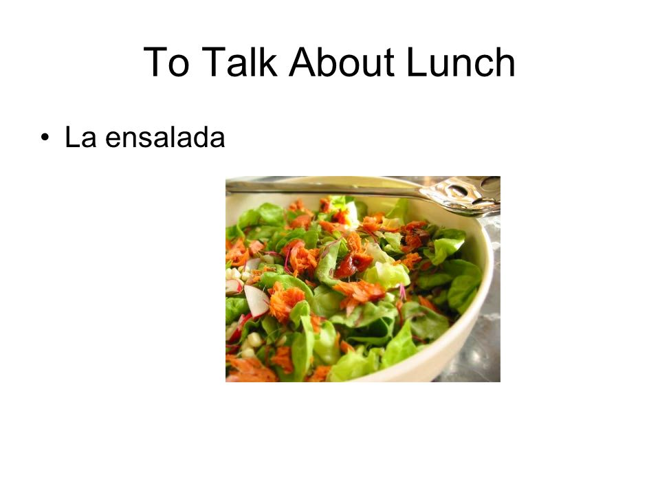 To Talk About Lunch La ensalada