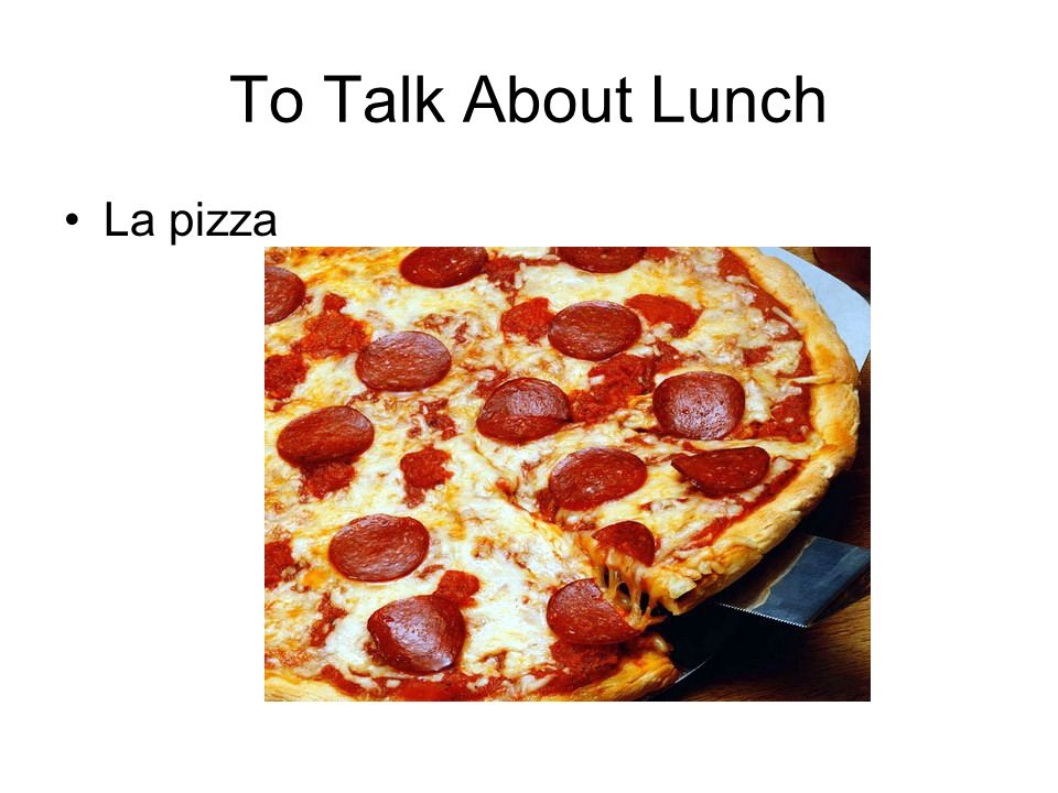 To Talk About Lunch La pizza