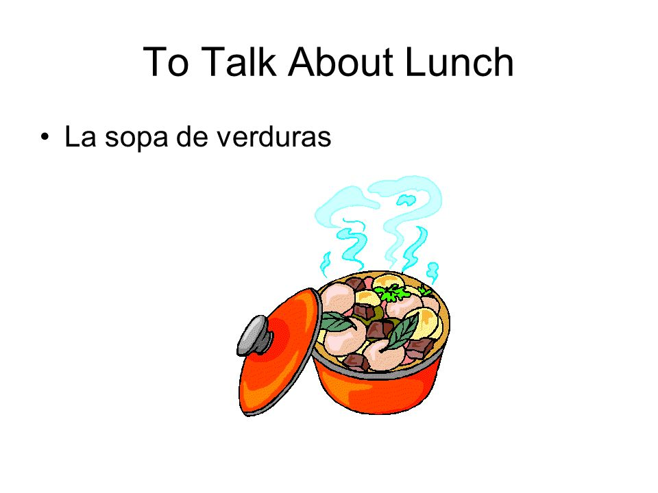 To Talk About Lunch La sopa de verduras