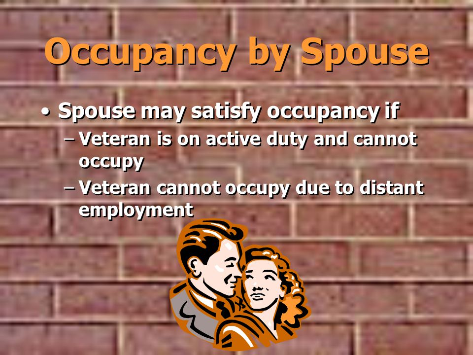 Occupancy by Spouse Spouse may satisfy occupancy if