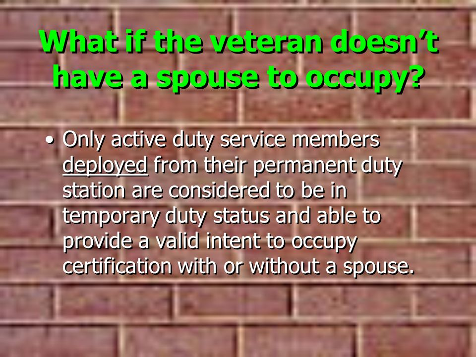 What if the veteran doesn't have a spouse to occupy