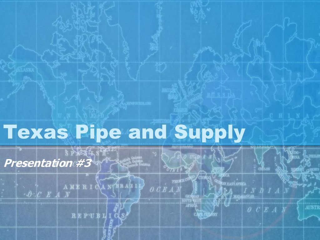Texas Pipe and Supply Presentation #3  - ppt download