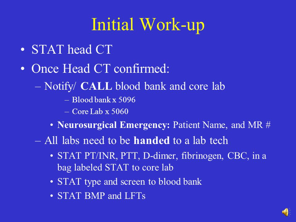 Initial Work-up STAT head CT Once Head CT confirmed: