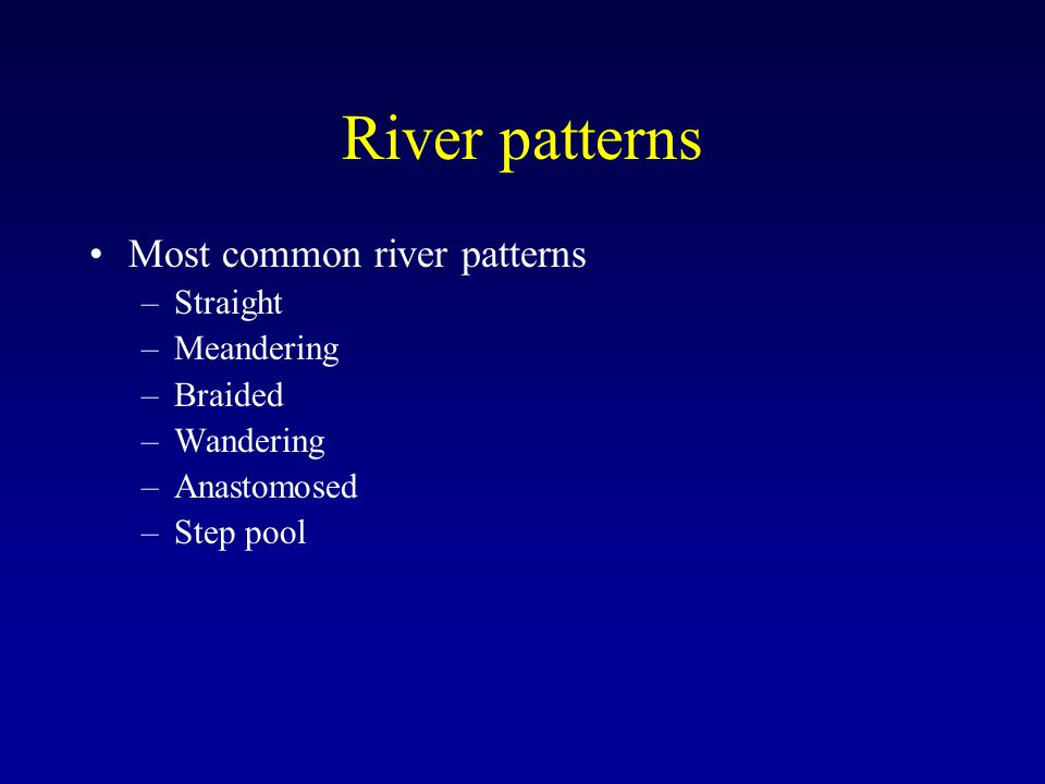River patterns Most common river patterns Straight Meandering Braided