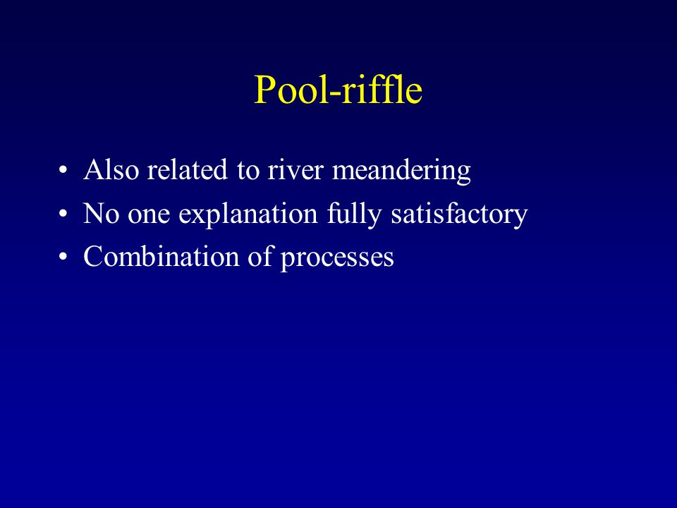 Pool-riffle Also related to river meandering
