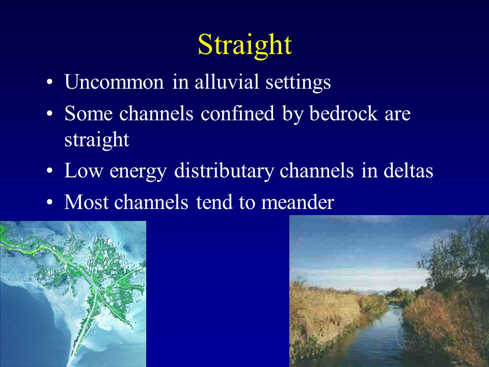 Straight Uncommon in alluvial settings