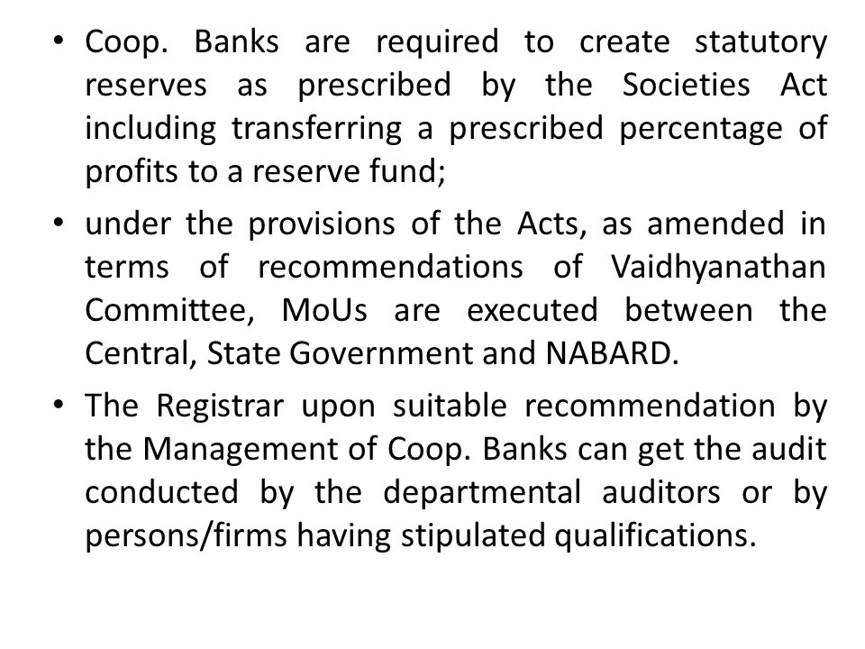 Coop. Banks are required to create statutory reserves as prescribed by the Societies Act including transferring a prescribed percentage of profits to a reserve fund;
