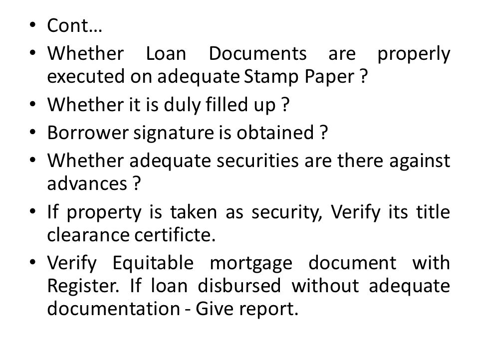 Cont… Whether Loan Documents are properly executed on adequate Stamp Paper Whether it is duly filled up