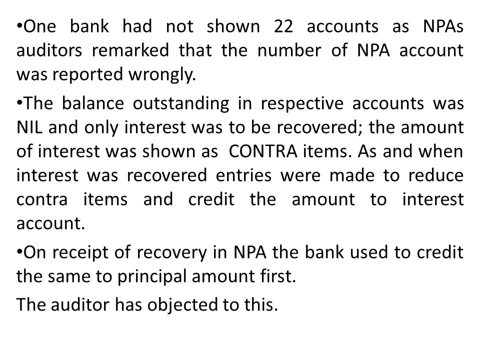 One bank had not shown 22 accounts as NPAs auditors remarked that the number of NPA account was reported wrongly.