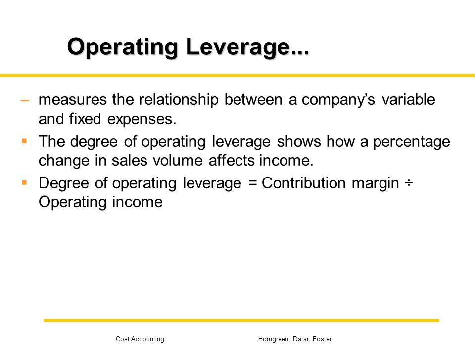 Operating Leverage... measures the relationship between a company's variable and fixed expenses.