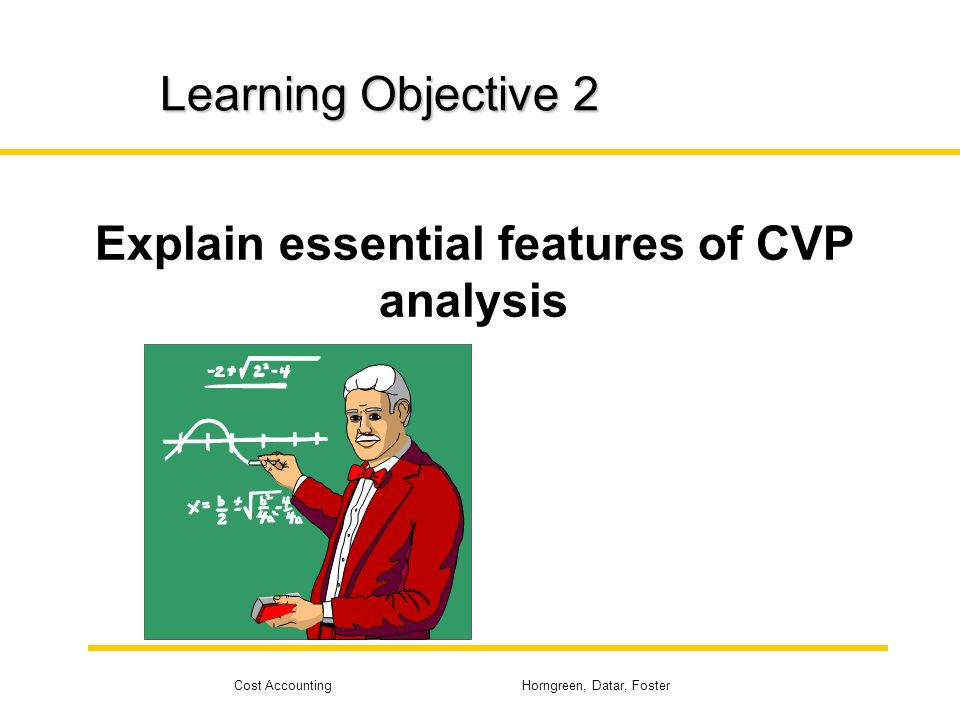 Explain essential features of CVP analysis