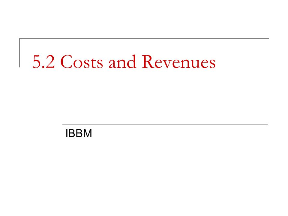 5.2 Costs and Revenues IBBM