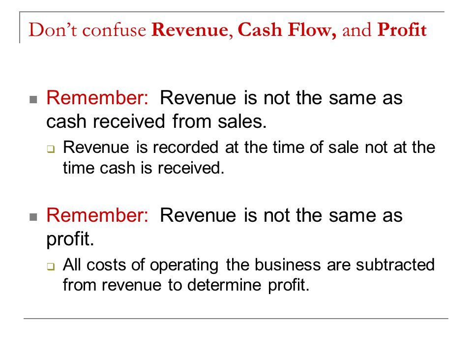Don't confuse Revenue, Cash Flow, and Profit