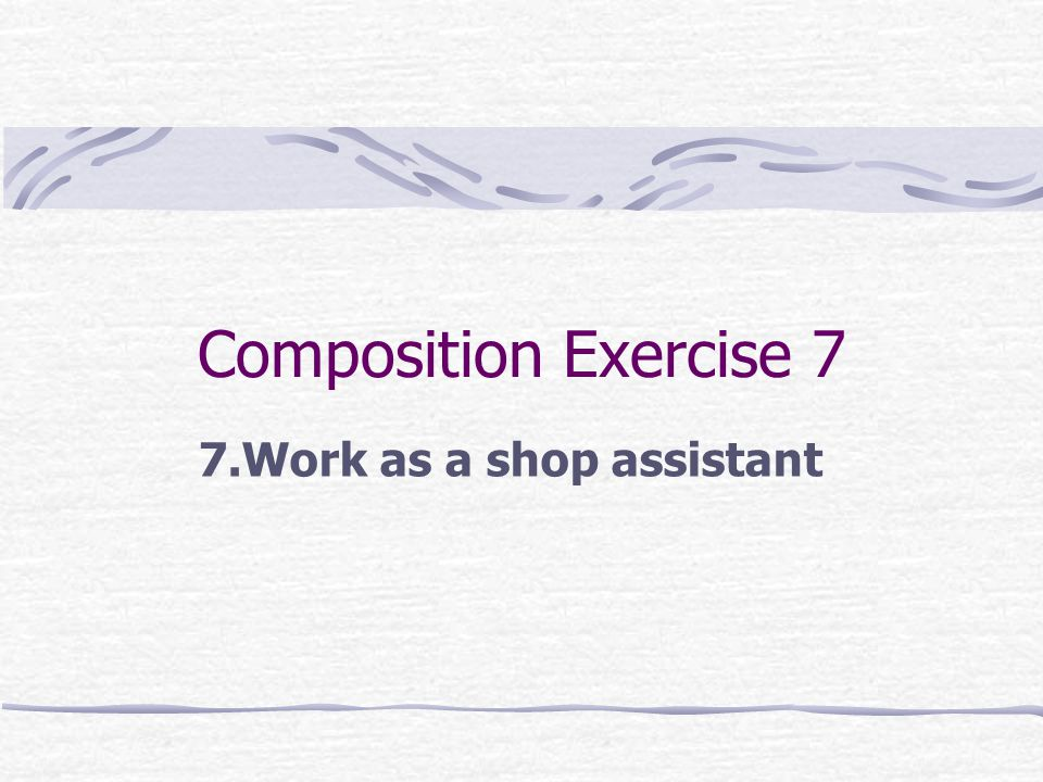 7.Work as a shop assistant
