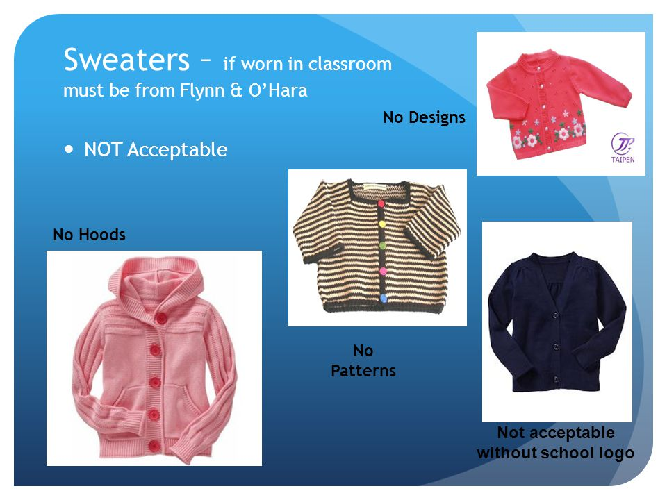 Sweaters – if worn in classroom must be from Flynn & O'Hara