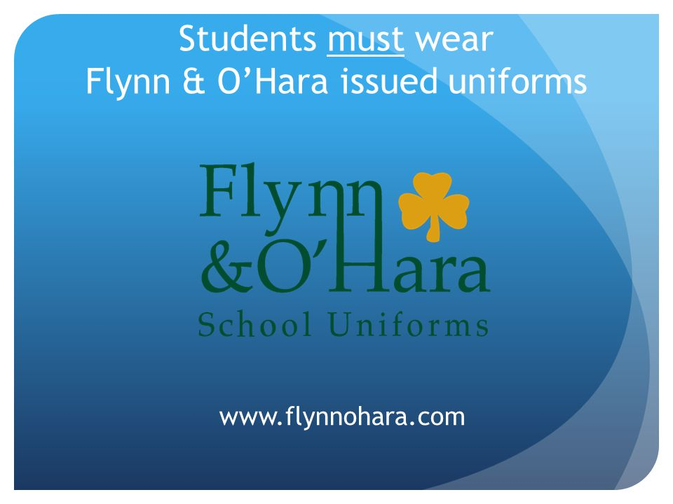 Students must wear Flynn & O'Hara issued uniforms